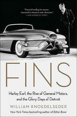 FINS Harley Earl, the Rise of General Motors, and the Glory Days of Detroit