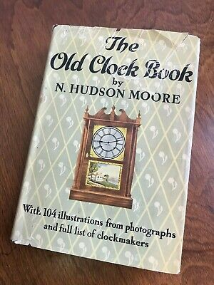 The Old Clock Book-Vintage- by N.Hudson Moore 1937 Edition