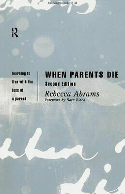 When Parents Die: Learning to Live with the Loss of a Parent By Rebecca Abrams,