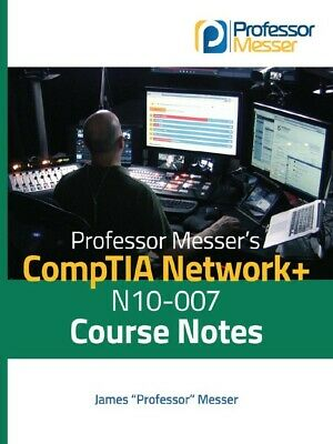 CompTIA N10-007 Network+ Course Notes
