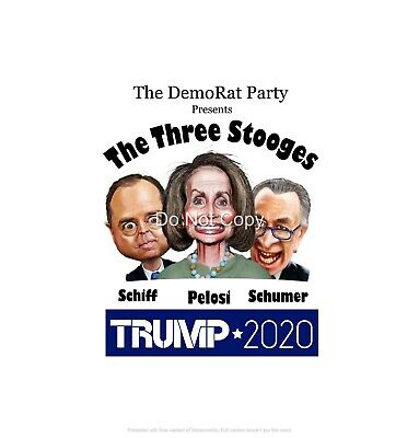 Trump 2020 - Pelosi, Shchumer Schiff The Three Stooges - The DemoRat Party
