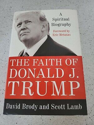 The Faith of Donald J. Trump : A Spiritual Biography of Our Most Unconventional