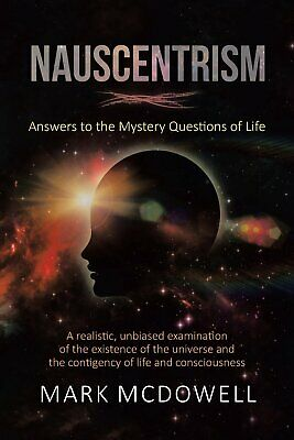 Nauscentrism: Answers to the Mystery Questions of Life [Paperback] McDowell, M..