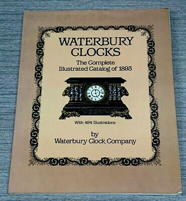 Waterbury Clocks: The Complete Illustrated Catalog of 1893 - Paperback - GOOD