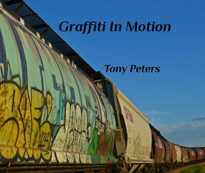 Graffiti In Motion A Photobook By Tony Peters