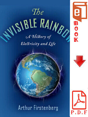 The Invisible Rainbow: A History.. by Arthur Firstenberg E -(P.D.F)- BOOK