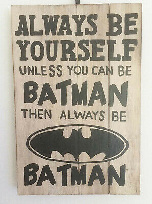 unless you can be BATMAN.wooden plaque BATMAN SIGN Always be yourself