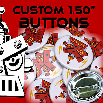100 Custom Made 1 1/2 inch Pinback Buttons Badges 1.50""