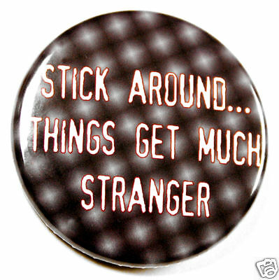 STICK AROUND MUCH STRANGER - Button Pinback Badge 1.5""
