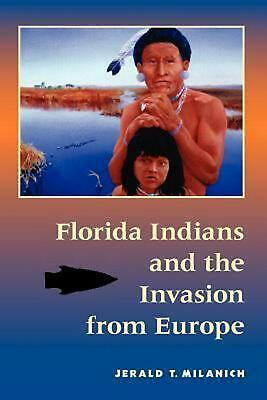 Florida Indians and the Invasion from Europe by Jerald T. Milanich (English) Pap