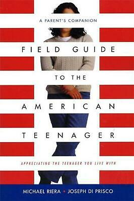 Field Guide to the American Teenager: A Parent's Companion by Joseph Di Prisco (
