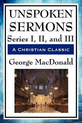 Unspoken Sermons: Series I, II, and III by George MacDonald (English) Paperback