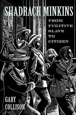 Shadrach Minkins: From Fugitive Slave to Citizen by Gary Collison (English) Pape