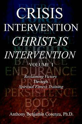 Crisis Intervention Christ-Is Intervention: Volume I by Anthony Benjamin Cosenza