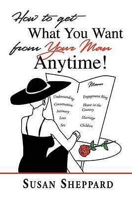 How to Get What You Want from Your Man Anytime by Susan Sheppard (English) Paper