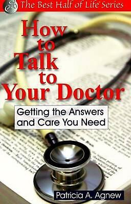 How to Talk to Your Doctor: Getting the Answers and Care You Need by Patricia A.