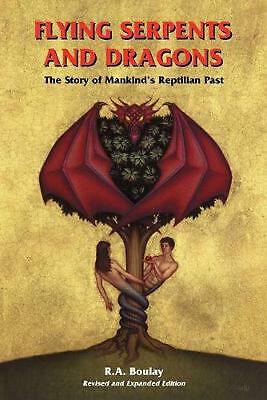 Flying Serpents and Dragons: The Story of Mankind's Reptilian Past by R.A. Boula
