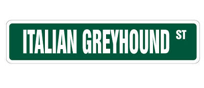 ITALIAN GREYHOUND Street Sign dog lover race racing pet| Indoor/Outdoor | 18""