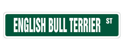ENGLISH BULL TERRIER Street Sign dog lover gift owner breeder vet pet puppy