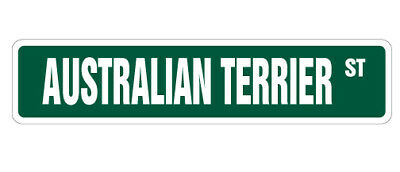 AUSTRALIAN TERRIER Street Sign dog lover great gift kennel pets breed animal