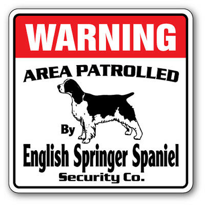 ENGLISH SPRINGER SPANIEL Security Sign Area Patrolled guard dog lover owner vets