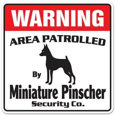 MINIATURE PINSCHER Security Sign Area Patrolled pet min pin guard warning dog
