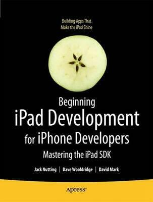 Beginning iPad Development for iPhone Developers: Mastering the iPad SDK by Dave