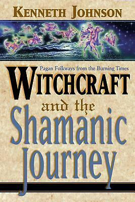 Witchcraft and the Shamanic Journey: Pagan Folkways from the Burning Times by Ke