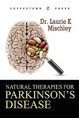 Natural Therapies for Parkinson's Disease by Laurie K. Mischley (English) Paperb