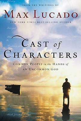 NEW Cast of Characters: Common People in the Hands of an Uncommon God by Max Luc