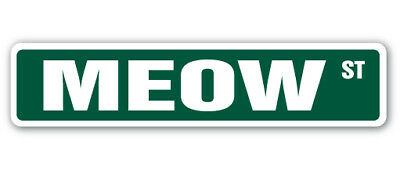 "MEOW Street Sign cat lover feline kitty kittens| Indoor/Outdoor | 18"" Wide"
