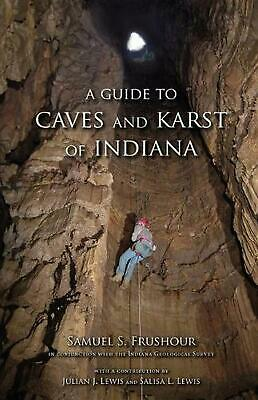NEW A Guide to Caves and Karst of Indiana by Samuel S. Frushour Paperback Book (