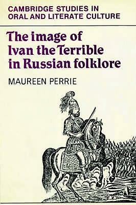 The Image of Ivan the Terrible in Russian Folklore by Maureen Perrie (English) P