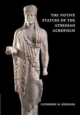 The Votive Statues of the Athenian Acropolis by Katherine Keesling (English) Pap