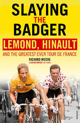 Slaying the Badger: LeMond, Hinault and the Greatest Ever Tour De France by...