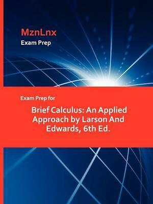 Exam Prep for Brief Calculus: An Applied Approach by Larson and Edwards, 6th Ed.