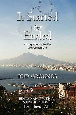 It Started & Ended: A Story About a Soldier and Civilian Life by Bud Grounds (En