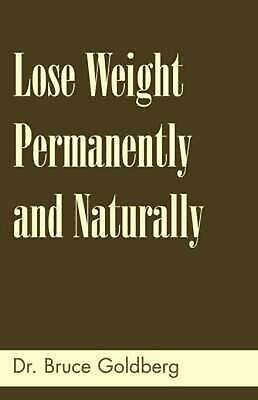 Lose Weight Permanently and Naturally by Bruce Goldberg (English) Paperback Book