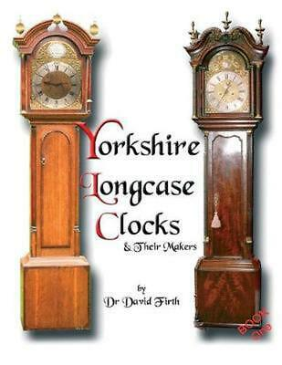 An Exhibition of Yorkshire Grandfather Clocks - Yorkshire Longcase Clocks and Th