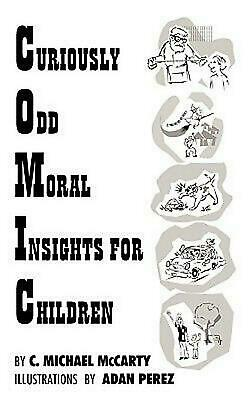 Curiously Odd Moral Insights for Children by C. Michael McCarty (English) Paperb