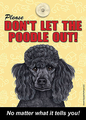Poodle Don't Let the (Breed) Out Sign Suction Cup 7×5 Black