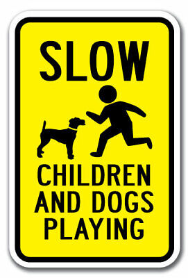 """Slow Children And Dogs Playing Sign 12"""" x 18"""" Heavy Gauge Aluminum Signs"""