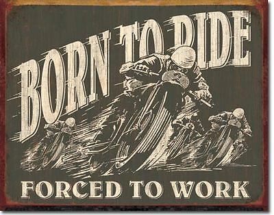 Born To Ride Forced To Work  Collectable Tin Metal Signs Combined Postage For 2+