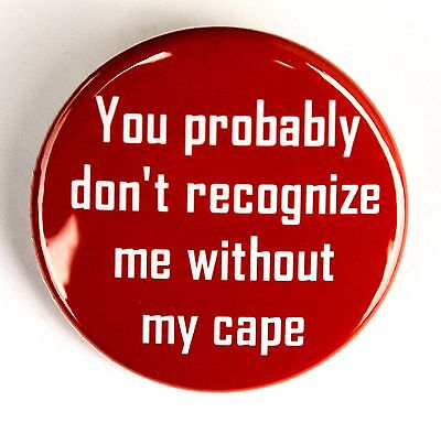 """WITHOUT MY CAPE - Pinback Button Badge 1.5"""" Superhero Red Funny"""