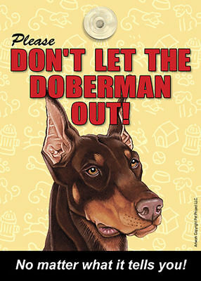 Doberman Don't Let the (Breed) Out Sign Suction Cup 7×5