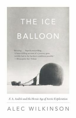 The Ice Balloon: S. A. Andree and the Heroic Age of Arctic Exploration (Vintage