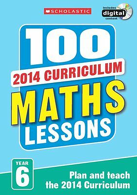 100 Maths Lessons: Year 6 - 2014 National Curriculum - Includes a CD-ROM