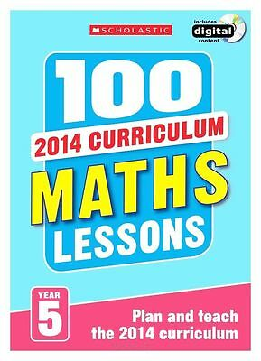 100 Maths Lessons: Year 5 - 2014 National Curriculum - Includes a CD-ROM