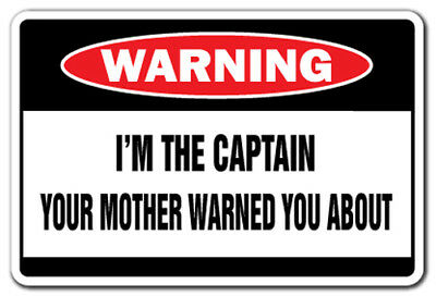 I'M THE CAPTAIN Warning Sign mother funny signs gag gift boat airline ship Capt