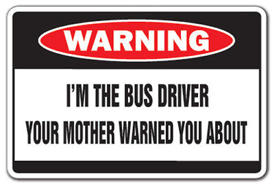 I'M THE BUS DRIVER Warning Sign mother funny school transit gag gift driving